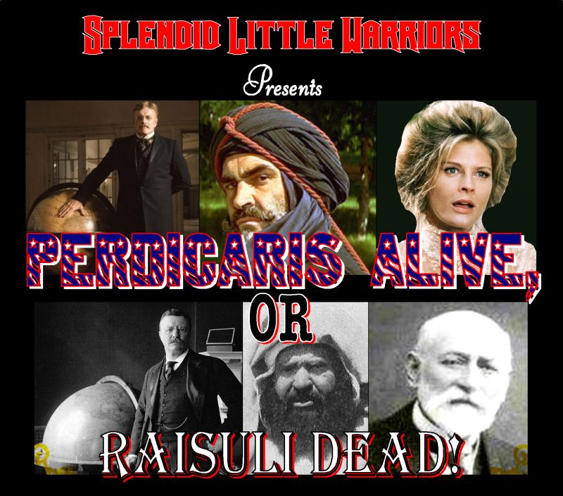 Perdicaris Alive Or Raisuli Dead Figures For A Great